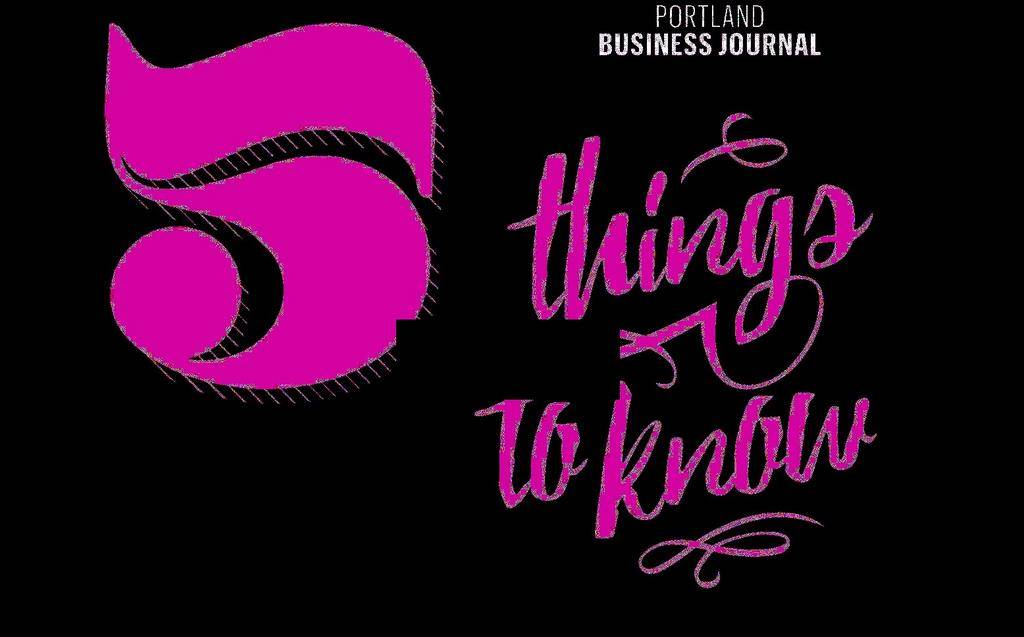 Portland Business Journal's 5 Things to Know